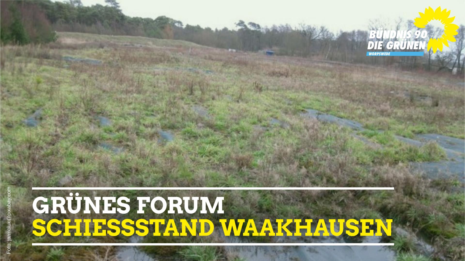 Grünes Forum: Schiessstand Waakhausen